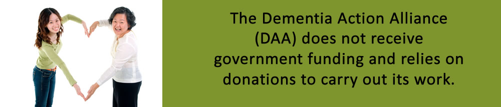 The Dementia Action Alliance (DAA) does not receive government funding and relies on donations to carry out its work.